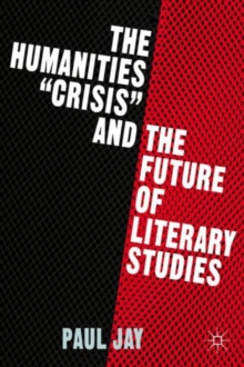 "The Humanities ""Crisis"" and the Future of Literary Studies, Hardback Book"