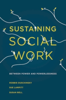 Sustaining Social Work : Between Power and Powerlessness, Paperback / softback Book