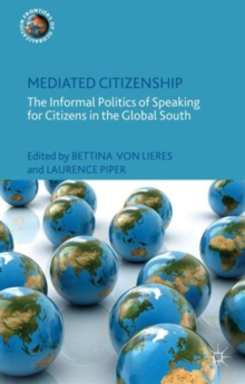Mediated Citizenship : The Informal Politics of Speaking for Citizens in the Global South, Hardback Book