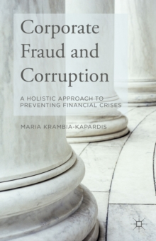 Corporate Fraud and Corruption : A Holistic Approach to Preventing Financial Crises, Hardback Book