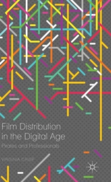 Film Distribution in the Digital Age : Pirates and Professionals, Hardback Book