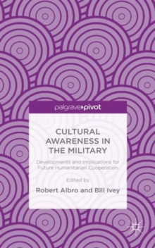 Cultural Awareness in the Military : Developments and Implications for Future Humanitarian Cooperation, Hardback Book