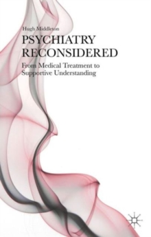 Psychiatry Reconsidered : From Medical Treatment to Supportive Understanding, Hardback Book