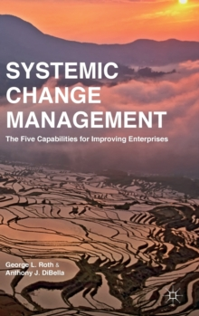 Systemic Change Management : The Five Capabilities for Improving Enterprises, Hardback Book