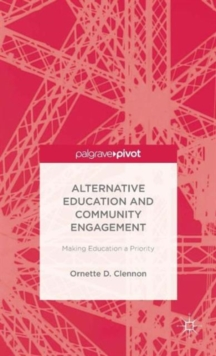 Alternative Education and Community Engagement : Making Education a Priority, Hardback Book