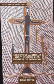 Indigenous Australia and the Unfinished Business of Theology : Cross-cultural Engagement, Hardback Book