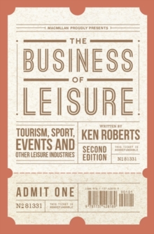 The Business of Leisure : Tourism, Sport, Events and Other Leisure Industries, Paperback Book