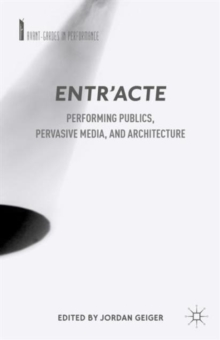 Entr'acte : Performing Publics, Pervasive Media, and Architecture, Hardback Book
