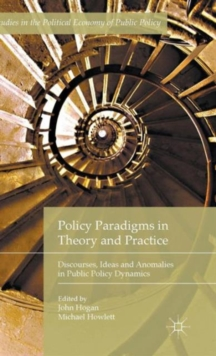 Policy Paradigms in Theory and Practice : Discourses, Ideas and Anomalies in Public Policy Dynamics, Hardback Book