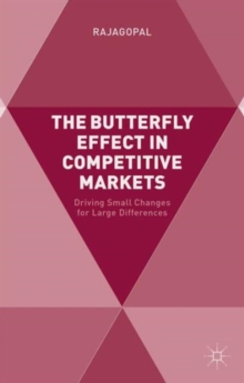 The Butterfly Effect in Competitive Markets : Driving Small Changes for Large Differences, Hardback Book