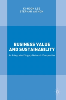 Business Value and Sustainability : An Integrated Supply Network Perspective, Hardback Book