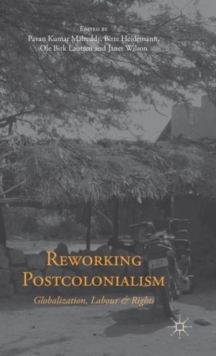 Reworking Postcolonialism : Globalization, Labour and Rights, Hardback Book
