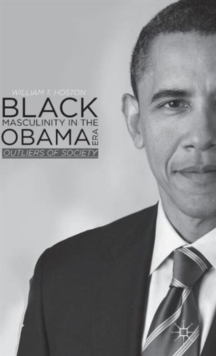 Black Masculinity in the Obama Era : Outliers of Society, Hardback Book