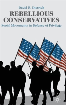 Rebellious Conservatives : Social Movements in Defense of Privilege, Hardback Book