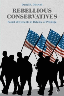 Rebellious Conservatives : Social Movements in Defense of Privilege, Paperback / softback Book