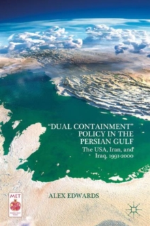 """Dual Containment"" Policy in the Persian Gulf : The USA, Iran, and Iraq, 1991-2000, Hardback Book"