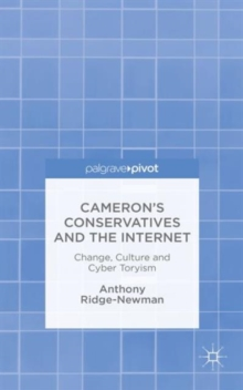 Cameron's Conservatives and the Internet : Change, Culture and Cyber Toryism, Hardback Book