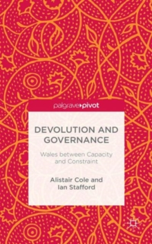 Devolution and Governance : Wales Between Capacity and Constraint, Hardback Book