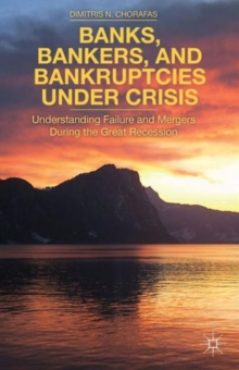 Banks, Bankers, and Bankruptcies Under Crisis : Understanding Failure and Mergers During the Great Recession, Hardback Book