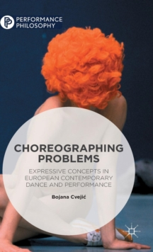 Choreographing Problems : Expressive Concepts in Contemporary Dance and Performance, Hardback Book