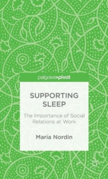 Supporting Sleep : The Importance of Social Relations at Work, Hardback Book