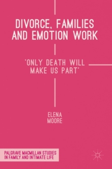 Divorce, Families and Emotion Work : 'Only Death Will Make Us Part', Hardback Book