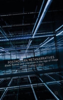 Postmodern Metanarratives : Blade Runner and Literature in the Age of Image, Hardback Book