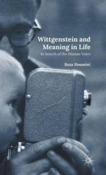 Wittgenstein and Meaning in Life : In Search of the Human Voice, Hardback Book
