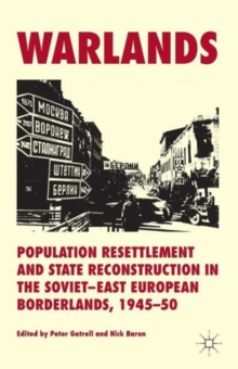 Warlands : Population Resettlement and State Reconstruction in the Soviet-East European Borderlands, 1945-50, Paperback / softback Book