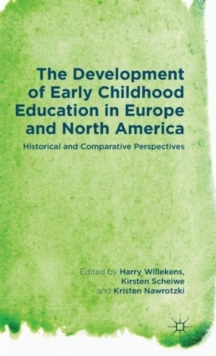 The Development of Early Childhood Education in Europe and North America : Historical and Comparative Perspectives, Hardback Book