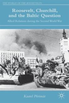 Roosevelt, Churchill, and the Baltic Question : Allied Relations During the Second World War, Hardback Book