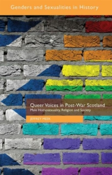 Queer Voices in Post-War Scotland : Male Homosexuality, Religion and Society, Hardback Book