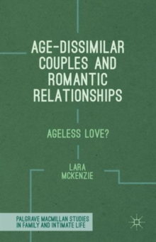 Age-Dissimilar Couples and Romantic Relationships : Ageless Love?, Hardback Book
