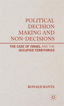 Political Decision Making and Non-Decisions : The Case of Israel and the Occupied Territories, Hardback Book