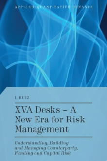 XVA Desks - A New Era for Risk Management : Understanding, Building and Managing Counterparty, Funding and Capital Risk, Hardback Book