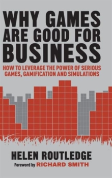 Why Games are Good for Business : How to Leverage the Power of Serious Games, Gamification and Simulations, Hardback Book
