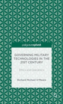 Governing Military Technologies in the 21st Century: Ethics and Operations, Hardback Book