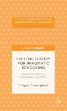 Systems Theory for Pragmatic Schooling: Toward Principles of Democratic Education, Hardback Book