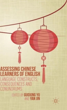 Assessing Chinese Learners of English : Language Constructs, Consequences and Conundrums, Hardback Book