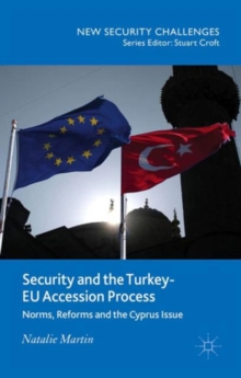 Security and the Turkey-EU Accession Process : Norms, Reforms and the Cyprus Issue, Hardback Book