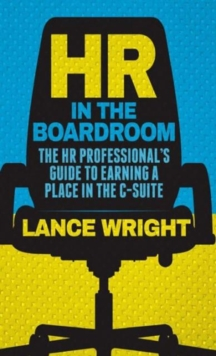 HR in the Boardroom : The HR Professional's Guide to Earning a Place in the C-Suite, Hardback Book