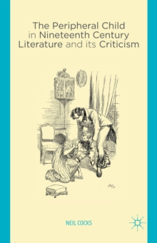 The Peripheral Child in Nineteenth Century Literature and its Criticism, Hardback Book