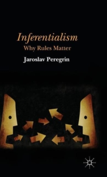 Inferentialism : Why Rules Matter, Hardback Book
