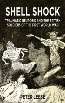 Shell Shock : Traumatic Neurosis and the British Soldiers of the First World War, Paperback / softback Book