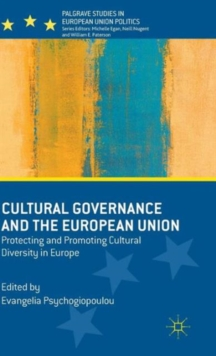 Cultural Governance and the European Union : Protecting and Promoting Cultural Diversity in Europe, Hardback Book