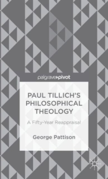 Paul Tillich's Philosophical Theology : A Fifty-Year Reappraisal, Hardback Book