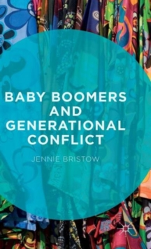 Baby Boomers and Generational Conflict, Hardback Book