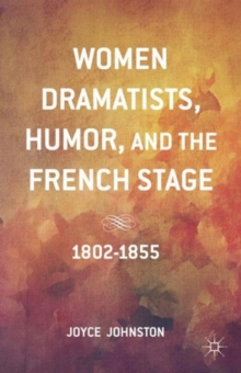 Women Dramatists, Humor, and the French Stage : 1802 to 1855, Hardback Book
