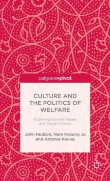 Culture and the Politics of Welfare : Exploring Societal Values and Social Choices, Hardback Book