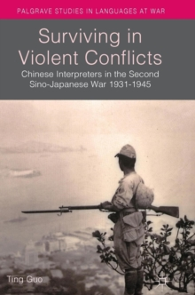 Surviving in Violent Conflicts : Chinese Interpreters in the Second Sino-Japanese War 1931-1945, Hardback Book